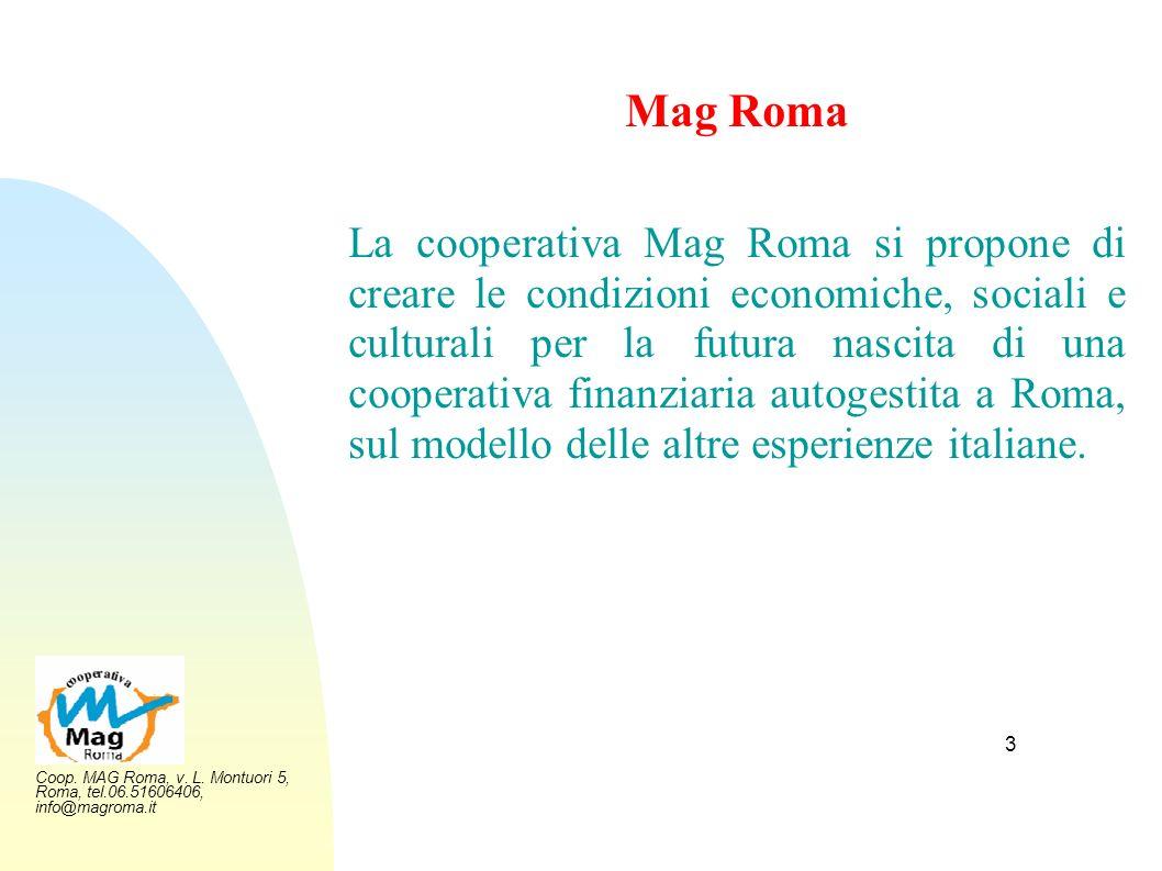 Coop. MAG Roma, v. L. Montuori 5, Roma, tel.06.51606406, info@magroma.it 3 Mag Roma La cooperativa Mag Roma si propone di creare le condizioni economi