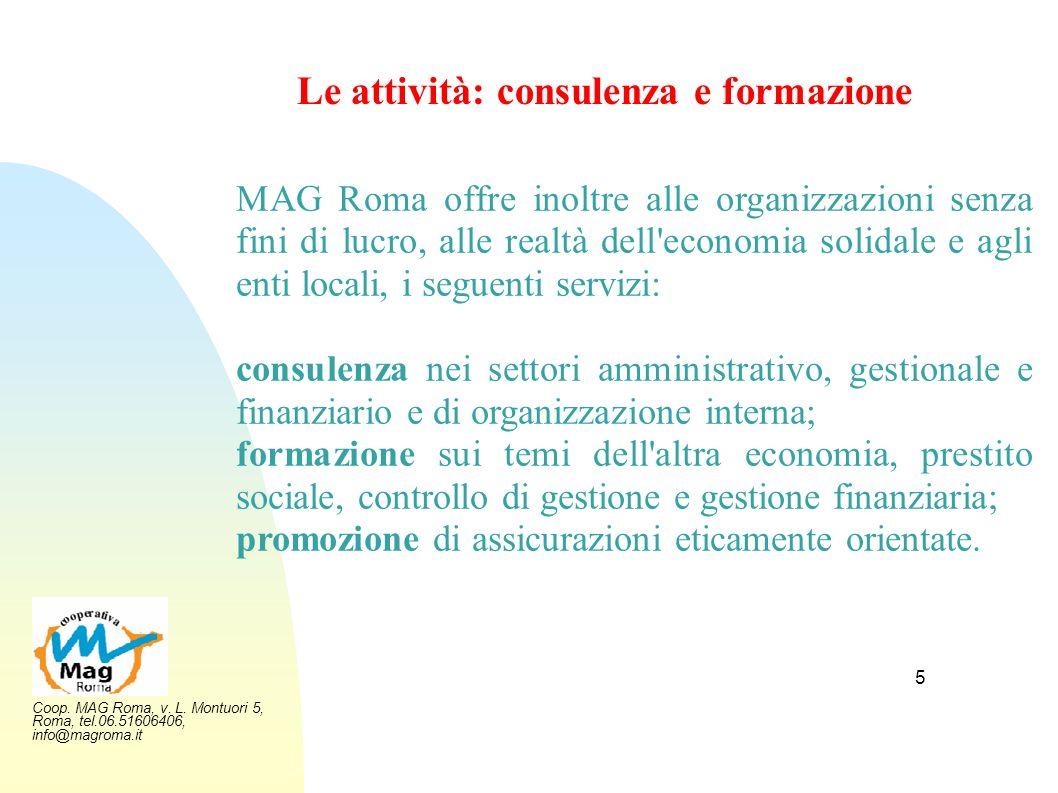 Coop. MAG Roma, v. L. Montuori 5, Roma, tel.06.51606406, info@magroma.it 5 Le attività: consulenza e formazione MAG Roma offre inoltre alle organizzaz