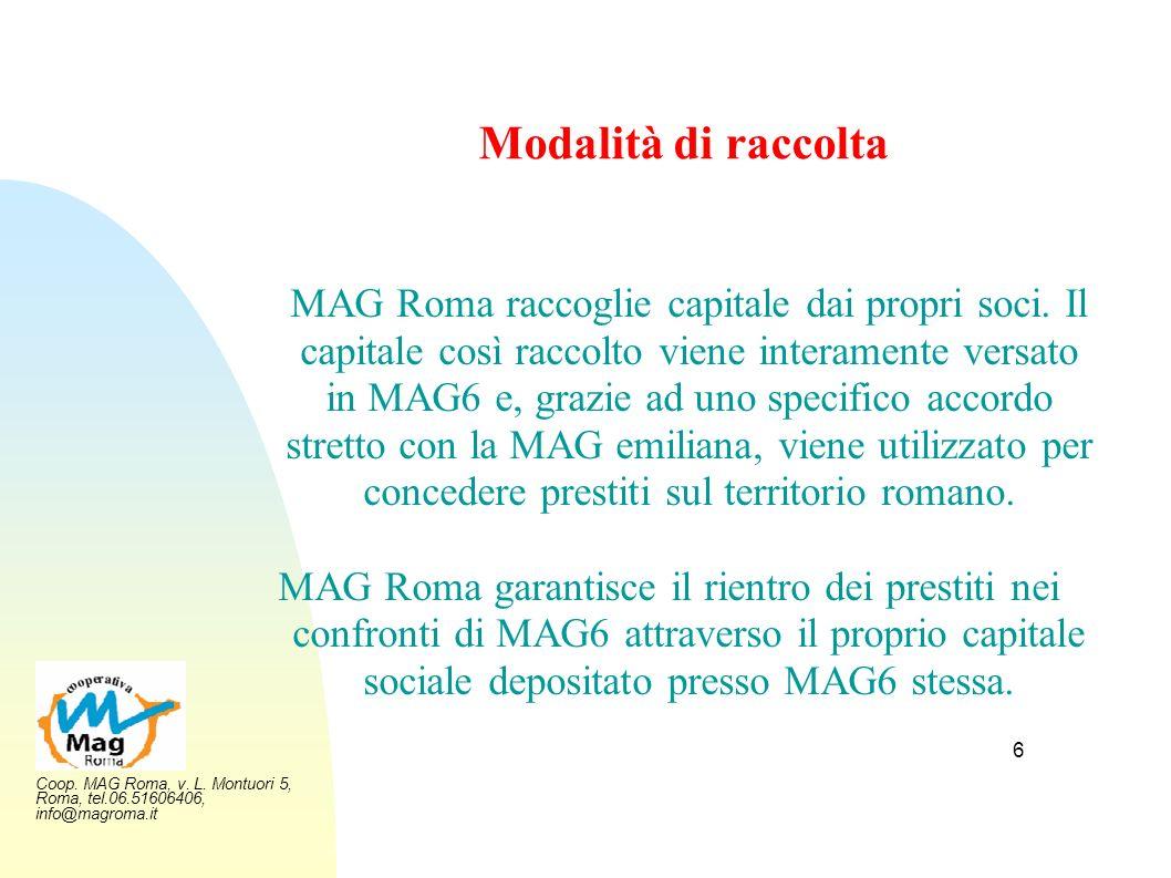 Coop. MAG Roma, v. L. Montuori 5, Roma, tel.06.51606406, info@magroma.it 6 Modalità di raccolta MAG Roma raccoglie capitale dai propri soci. Il capita