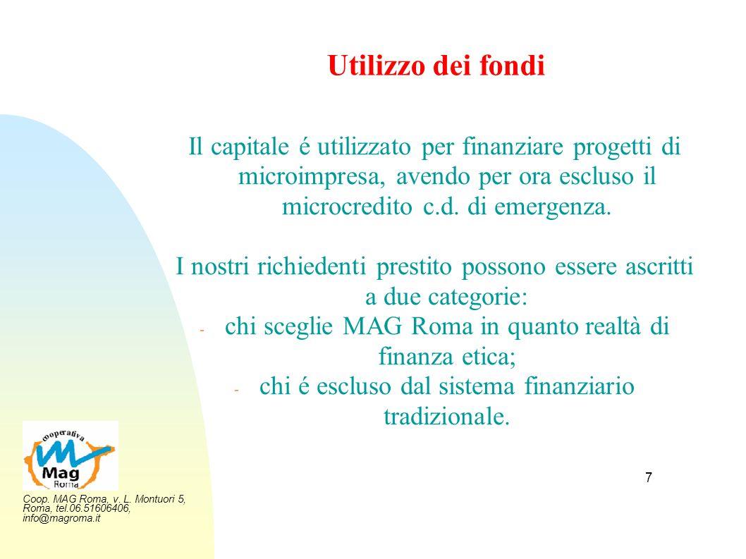 Coop. MAG Roma, v. L. Montuori 5, Roma, tel.06.51606406, info@magroma.it 7 Utilizzo dei fondi Il capitale é utilizzato per finanziare progetti di micr