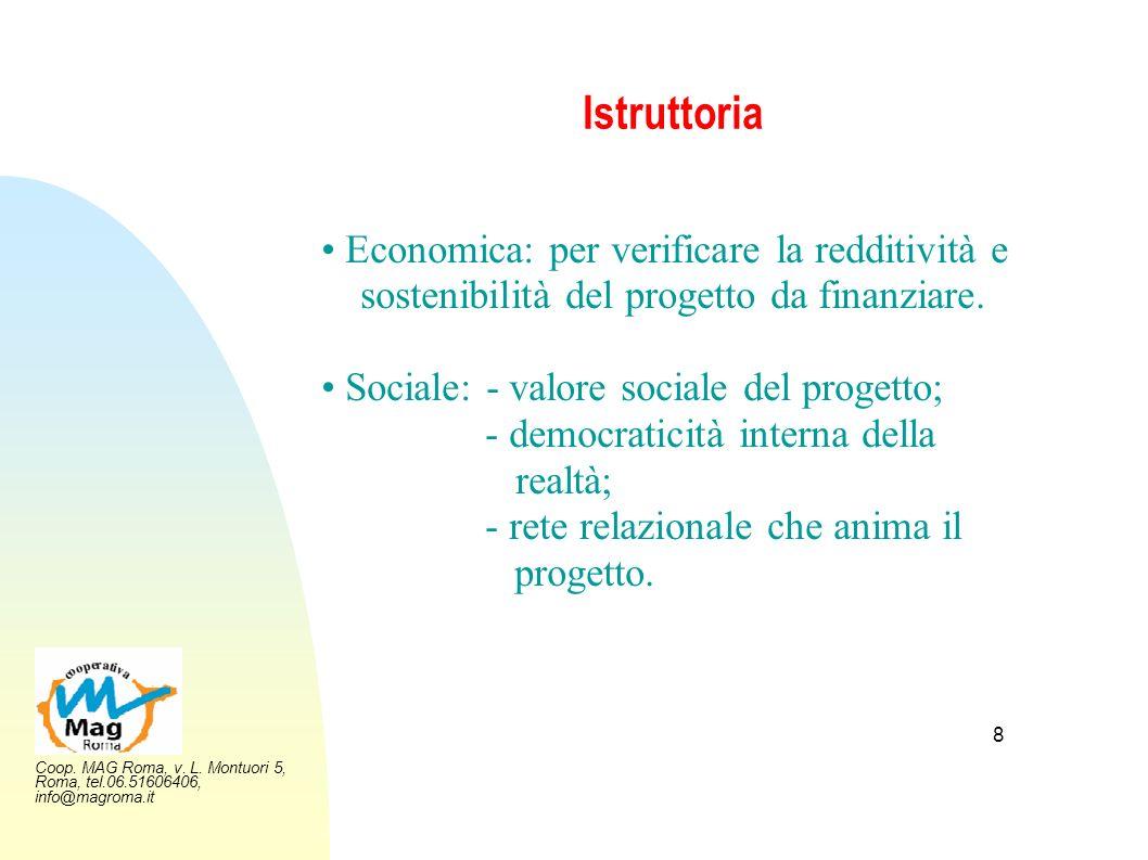Coop. MAG Roma, v. L. Montuori 5, Roma, tel.06.51606406, info@magroma.it 8 Istruttoria Economica: per verificare la redditività e sostenibilità del pr