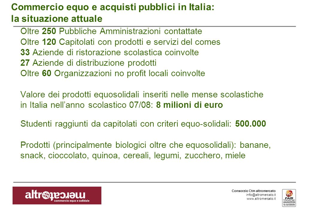 Consorzio Ctm altromercato info@altromercato.it www.altromercato.it Commercio equo e acquisti pubblici in Italia: la situazione attuale Oltre 250 Pubb