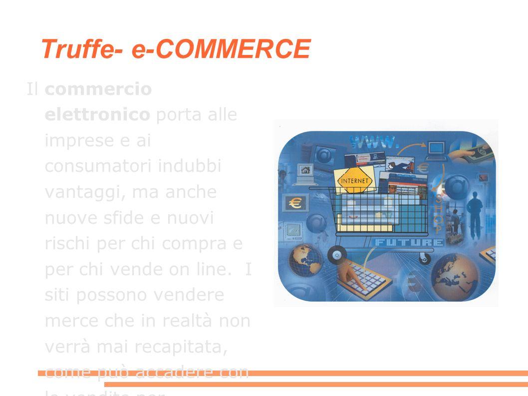Truffe- e-COMMERCE Il commercio elettronico porta alle imprese e ai consumatori indubbi vantaggi, ma anche nuove sfide e nuovi rischi per chi compra e per chi vende on line.