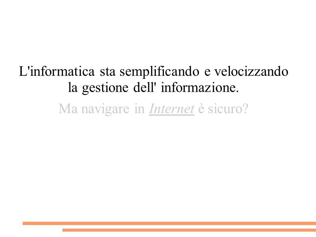 L informatica sta semplificando e velocizzando la gestione dell informazione.