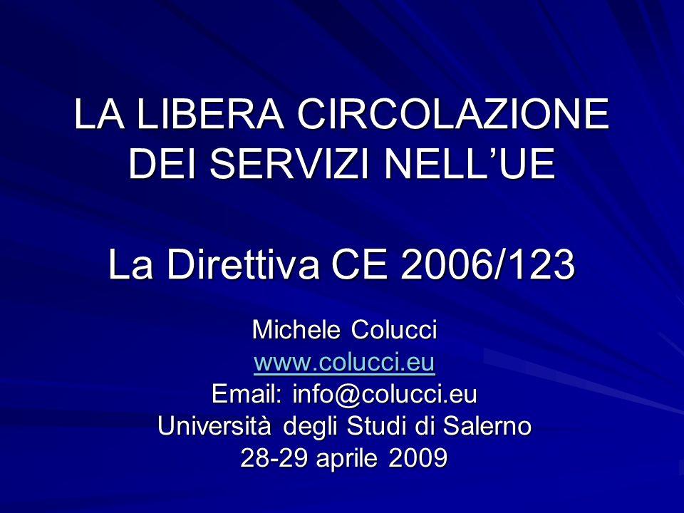 LA LIBERA CIRCOLAZIONE DEI SERVIZI NELLUE La Direttiva CE 2006/123 Michele Colucci www.colucci.eu Email: info@colucci.eu Università degli Studi di Salerno 28-29 aprile 2009
