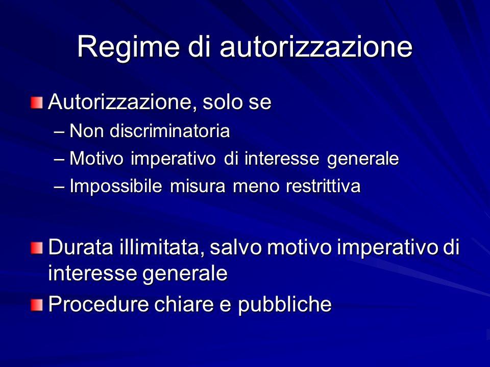 Regime di autorizzazione Autorizzazione, solo se –Non discriminatoria –Motivo imperativo di interesse generale –Impossibile misura meno restrittiva Du