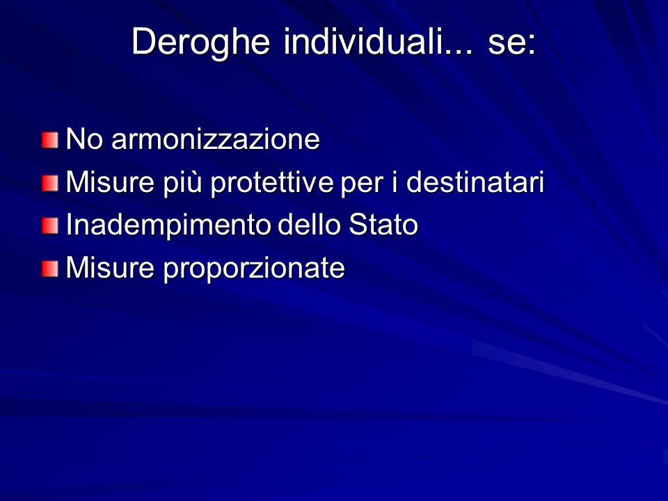 Deroghe individuali... se: No armonizzazione Misure più protettive per i destinatari Inadempimento dello Stato Misure proporzionate