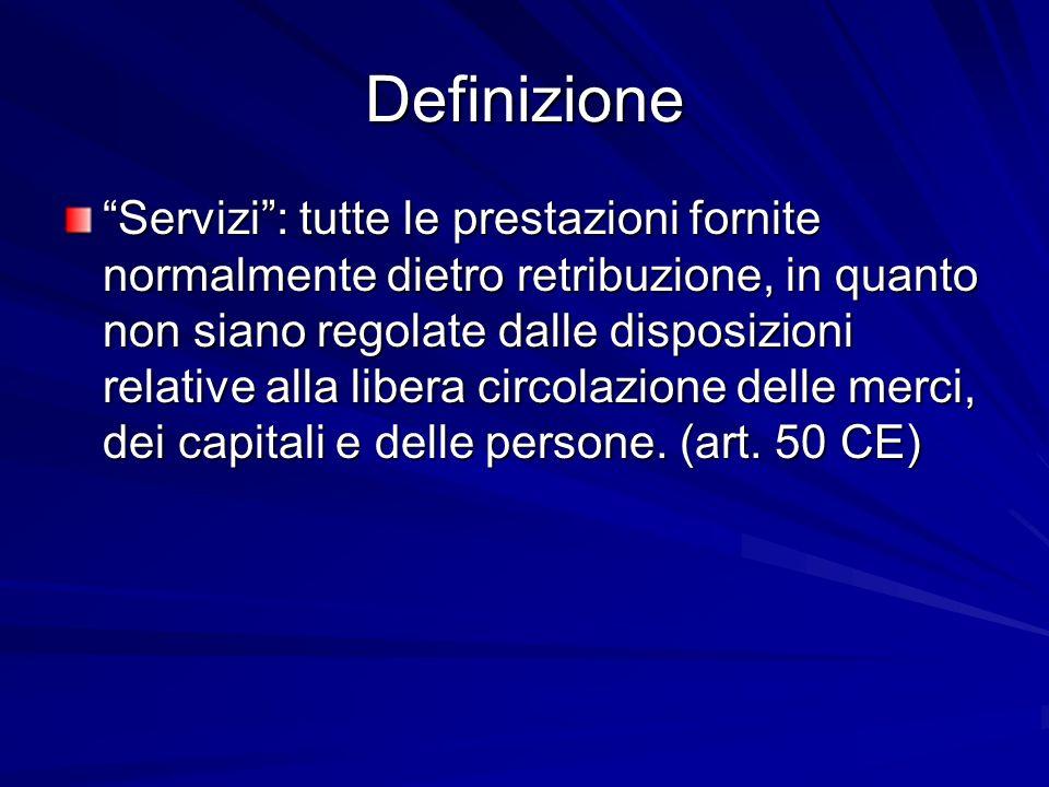 Definizione Servizi: tutte le prestazioni fornite normalmente dietro retribuzione, in quanto non siano regolate dalle disposizioni relative alla liber