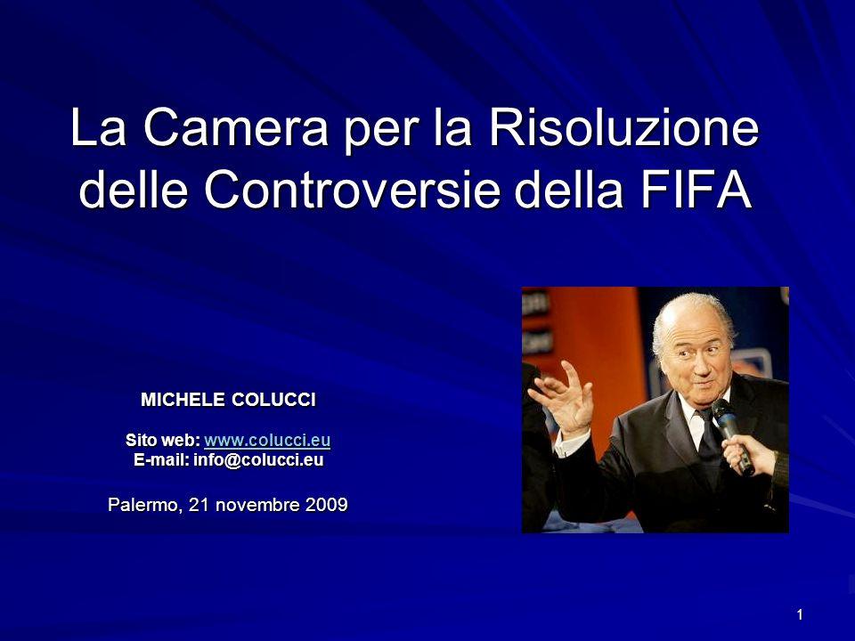 1 La Camera per la Risoluzione delle Controversie della FIFA MICHELE COLUCCI Sito web: www.colucci.eu www.colucci.eu E-mail: info@colucci.eu Palermo, 21 novembre 2009