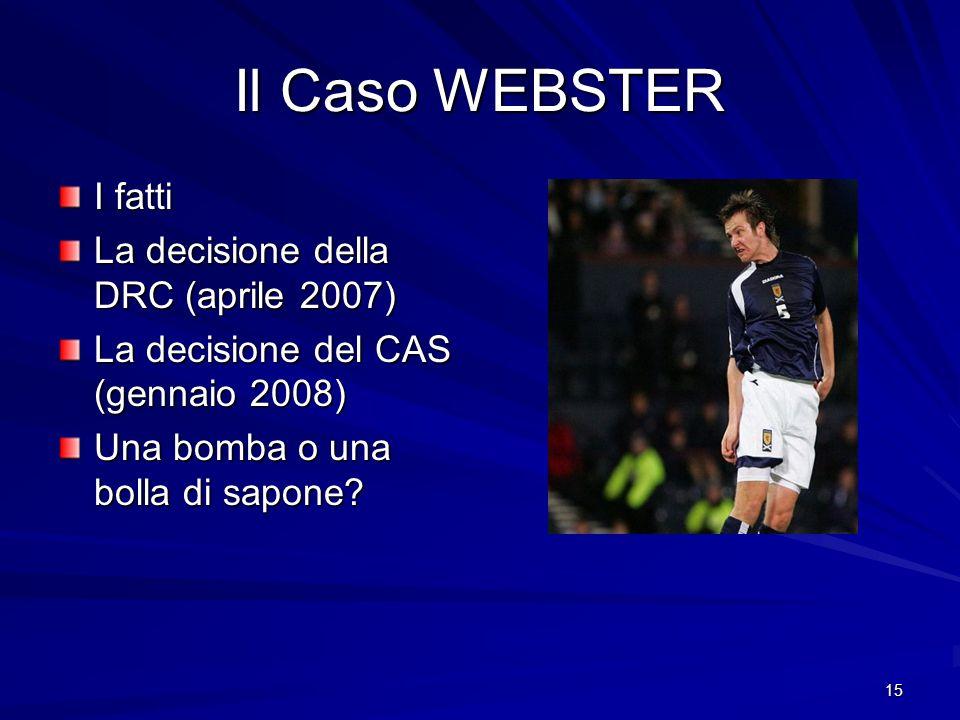 15 Il Caso WEBSTER I fatti La decisione della DRC (aprile 2007) La decisione del CAS (gennaio 2008) Una bomba o una bolla di sapone?