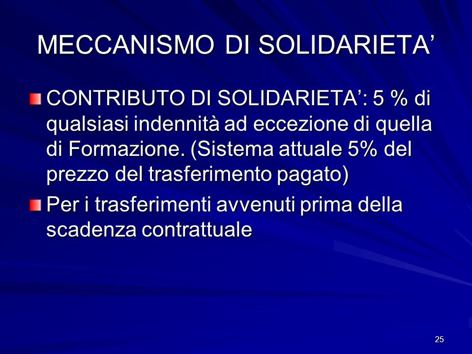 25 MECCANISMO DI SOLIDARIETA CONTRIBUTO DI SOLIDARIETA: 5 % di qualsiasi indennità ad eccezione di quella di Formazione.