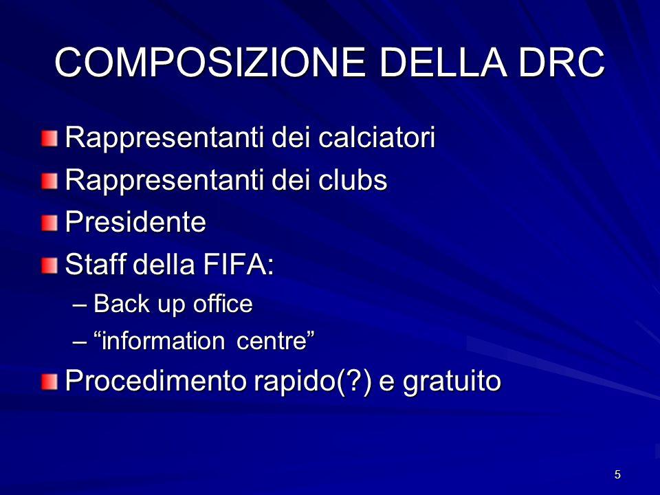 5 COMPOSIZIONE DELLA DRC Rappresentanti dei calciatori Rappresentanti dei clubs Presidente Staff della FIFA: –Back up office –information centre Procedimento rapido(?) e gratuito