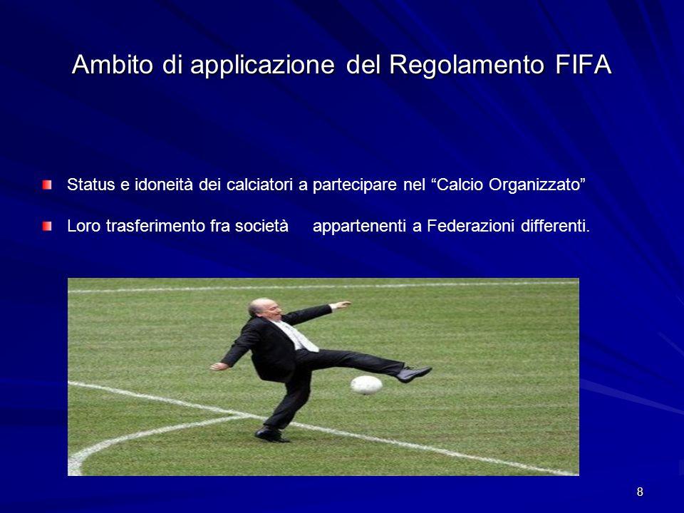 8 Ambito di applicazione del Regolamento FIFA Status e idoneità dei calciatori a partecipare nel Calcio Organizzato Loro trasferimento fra società appartenenti a Federazioni differenti.