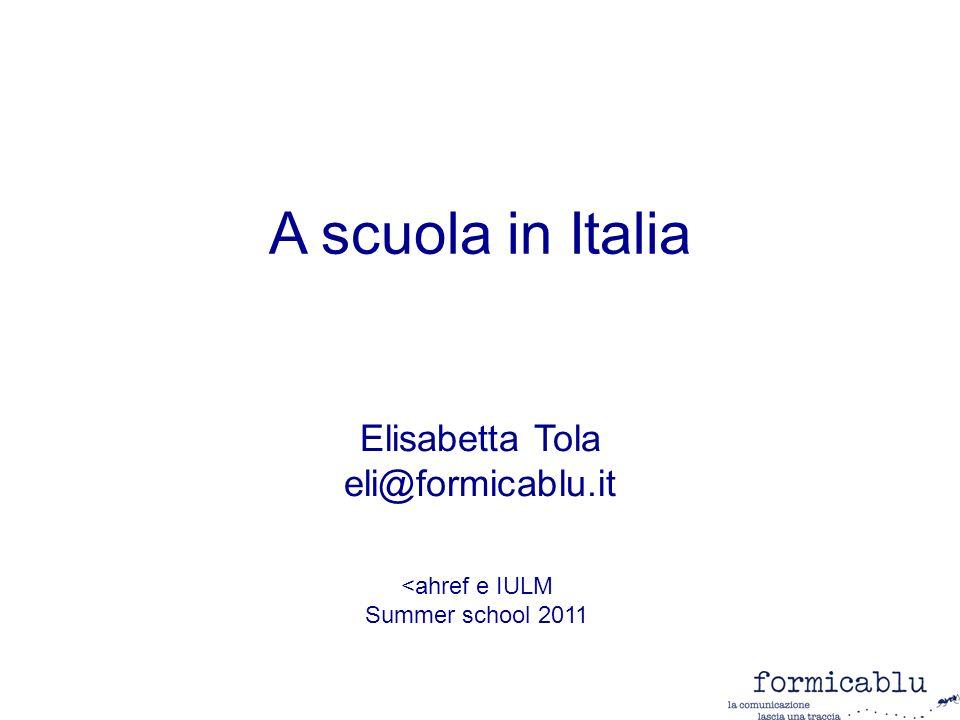A scuola in Italia Elisabetta Tola eli@formicablu.it <ahref e IULM Summer school 2011