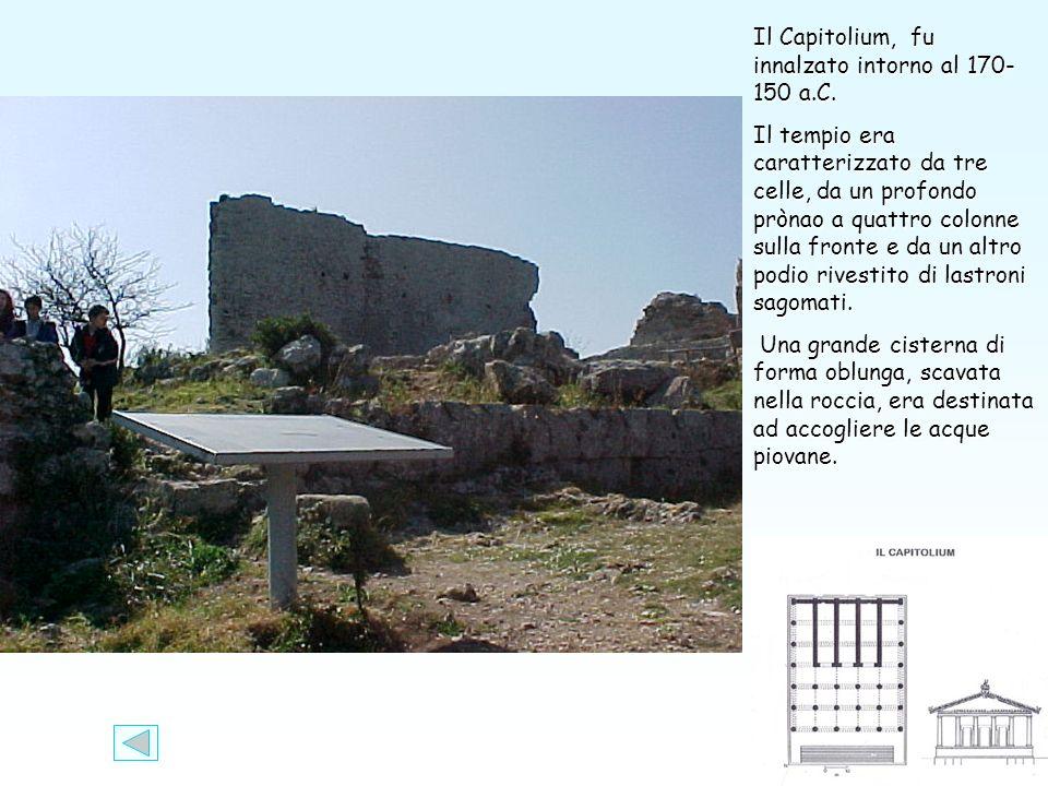 Il Capitolium, fu innalzato intorno al 170- 150 a.C.