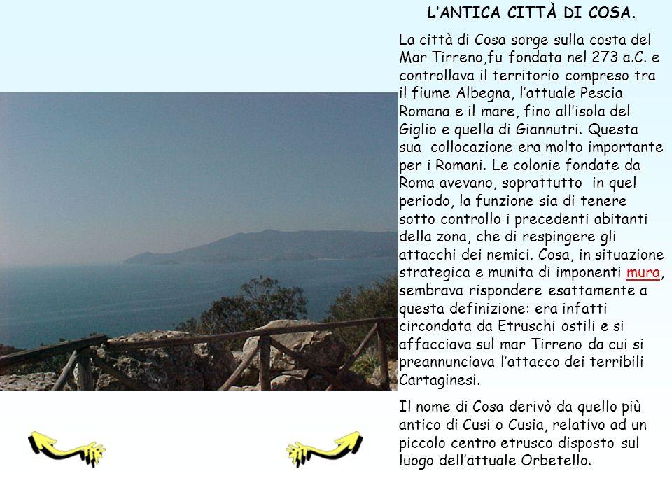 LANTICA CITTÀ DI COSA.La città di Cosa sorge sulla costa del Mar Tirreno,fu fondata nel 273 a.C.