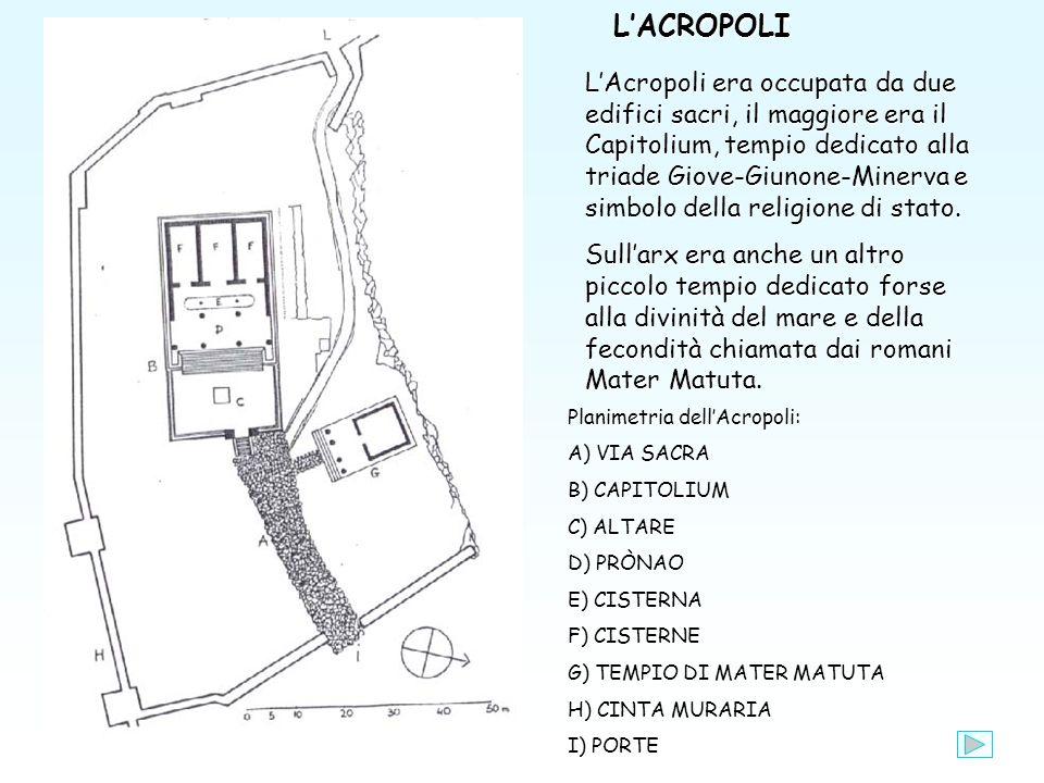 LAcropoli era occupata da due edifici sacri, il maggiore era il Capitolium, tempio dedicato alla triade Giove-Giunone-Minerva e simbolo della religione di stato.