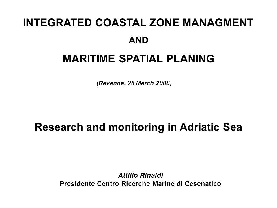 Attilio Rinaldi Presidente Centro Ricerche Marine di Cesenatico INTEGRATED COASTAL ZONE MANAGMENT AND MARITIME SPATIAL PLANING (Ravenna, 28 March 2008
