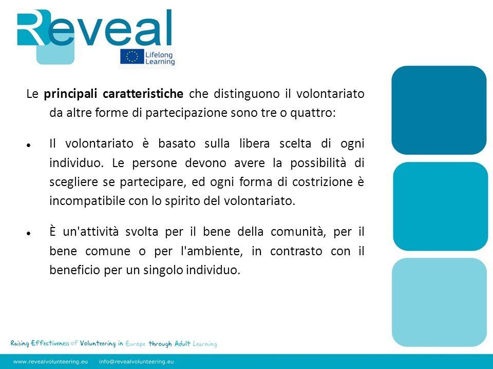 Le principali caratteristiche che distinguono il volontariato da altre forme di partecipazione sono tre o quattro: Il volontariato è basato sulla libe
