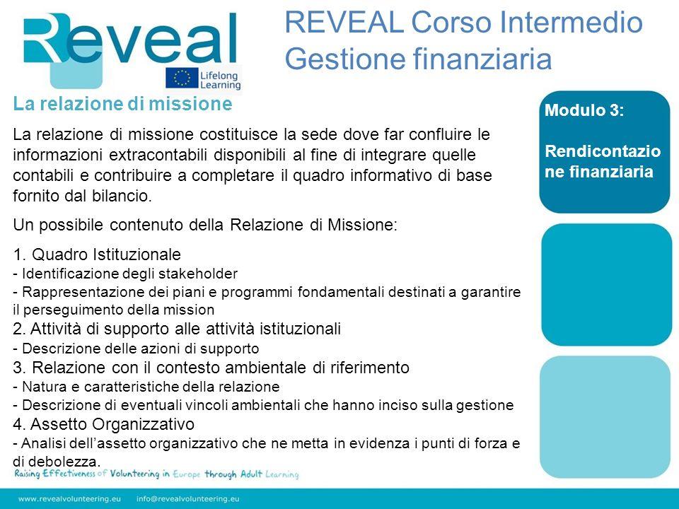 Modulo 3: Rendicontazio ne finanziaria La relazione di missione La relazione di missione costituisce la sede dove far confluire le informazioni extrac