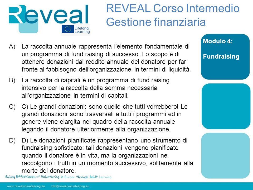 Modulo 4: Fundraising A)La raccolta annuale rappresenta lelemento fondamentale di un programma di fund raising di successo. Lo scopo è di ottenere don