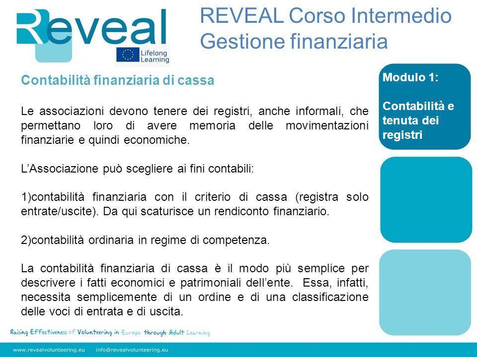 Modulo 1: Contabilità e tenuta dei registri REVEAL Corso Intermedio Gestione finanziaria Contabilità finanziaria di cassa Le associazioni devono tener