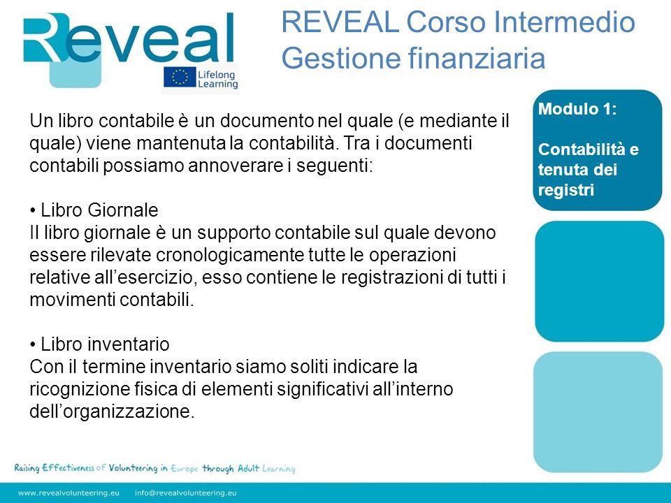 Modulo 1: Contabilità e tenuta dei registri REVEAL Corso Intermedio Gestione finanziaria Un libro contabile è un documento nel quale (e mediante il quale) viene mantenuta la contabilità.