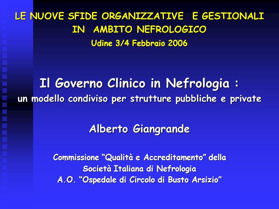 LE NUOVE SFIDE ORGANIZZATIVE E GESTIONALI IN AMBITO NEFROLOGICO Udine 3/4 Febbraio 2006 Il Governo Clinico in Nefrologia : un modello condiviso per st