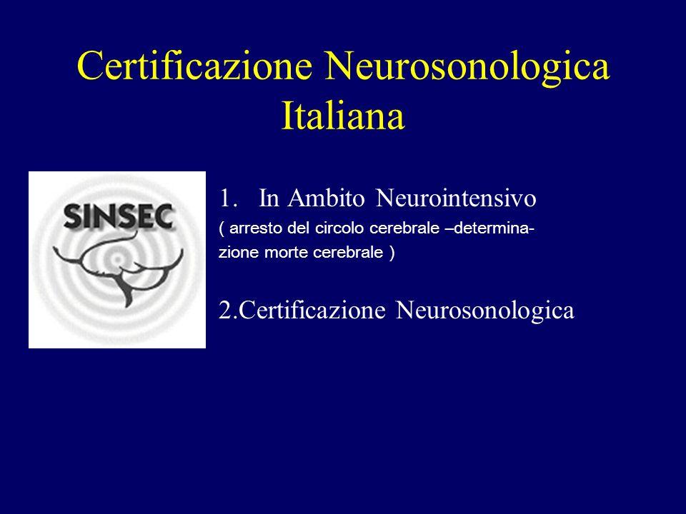 Certificazione Neurosonologica Italiana 1.In Ambito Neurointensivo ( arresto del circolo cerebrale –determina- zione morte cerebrale ) 2.Certificazion