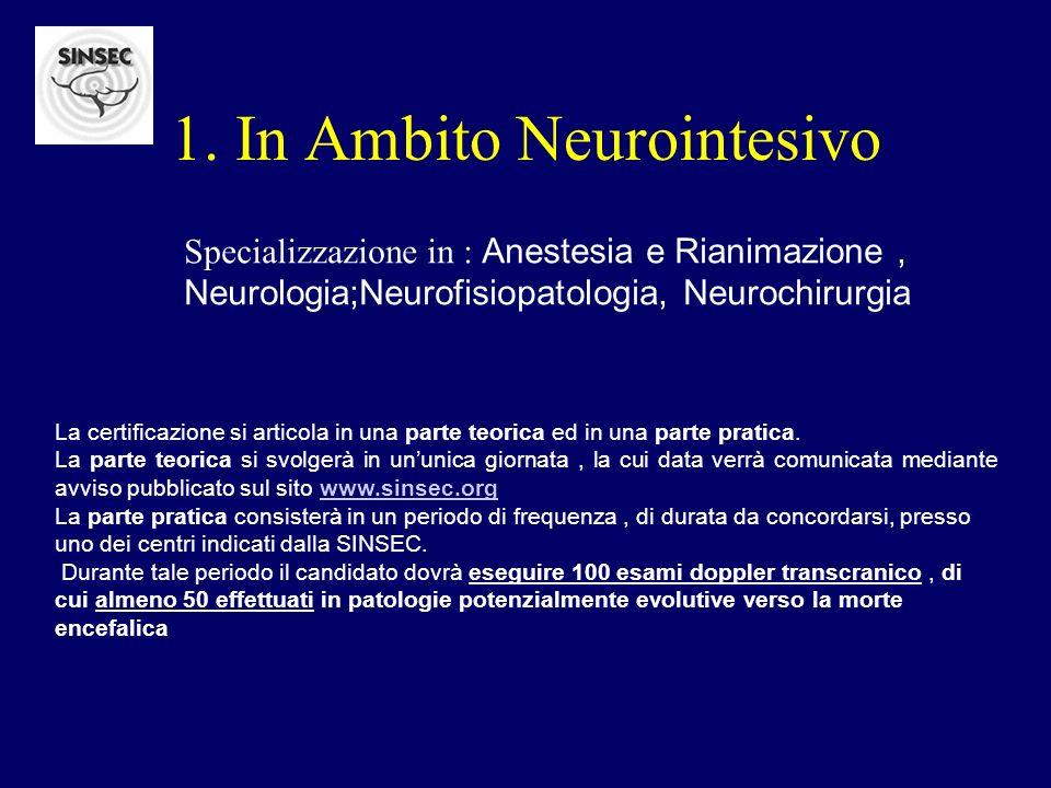 1. In Ambito Neurointesivo Specializzazione in : Anestesia e Rianimazione, Neurologia;Neurofisiopatologia, Neurochirurgia La certificazione si articol