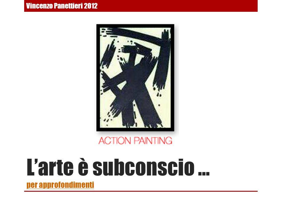 Larte è subconscio … per approfondimenti per approfondimenti Vincenzo Panettieri 2012