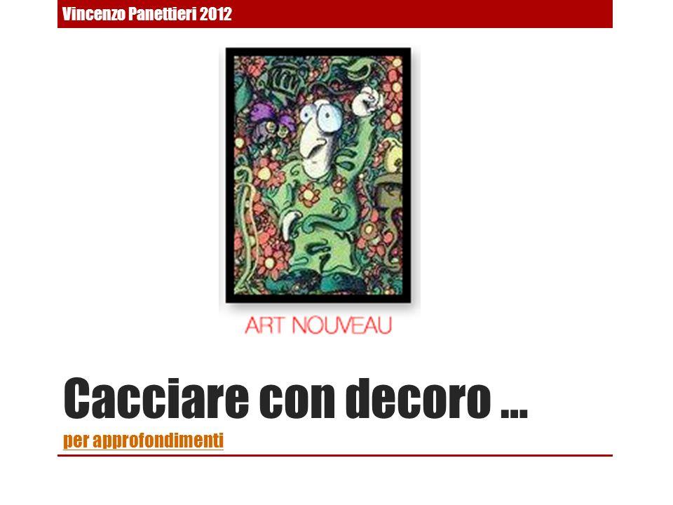 Cacciare con decoro … per approfondimenti per approfondimenti Vincenzo Panettieri 2012