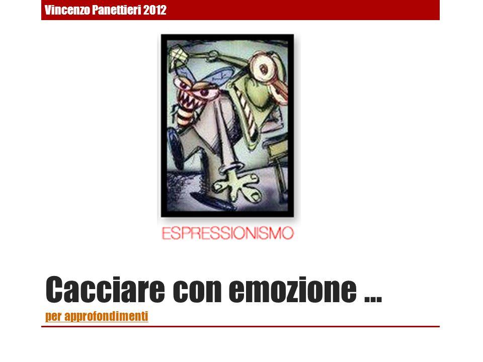 Cacciare con emozione … per approfondimenti per approfondimenti Vincenzo Panettieri 2012