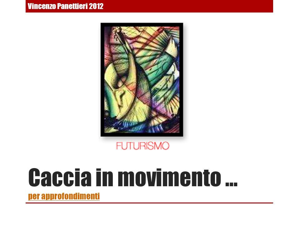 Caccia in movimento … per approfondimenti per approfondimenti Vincenzo Panettieri 2012