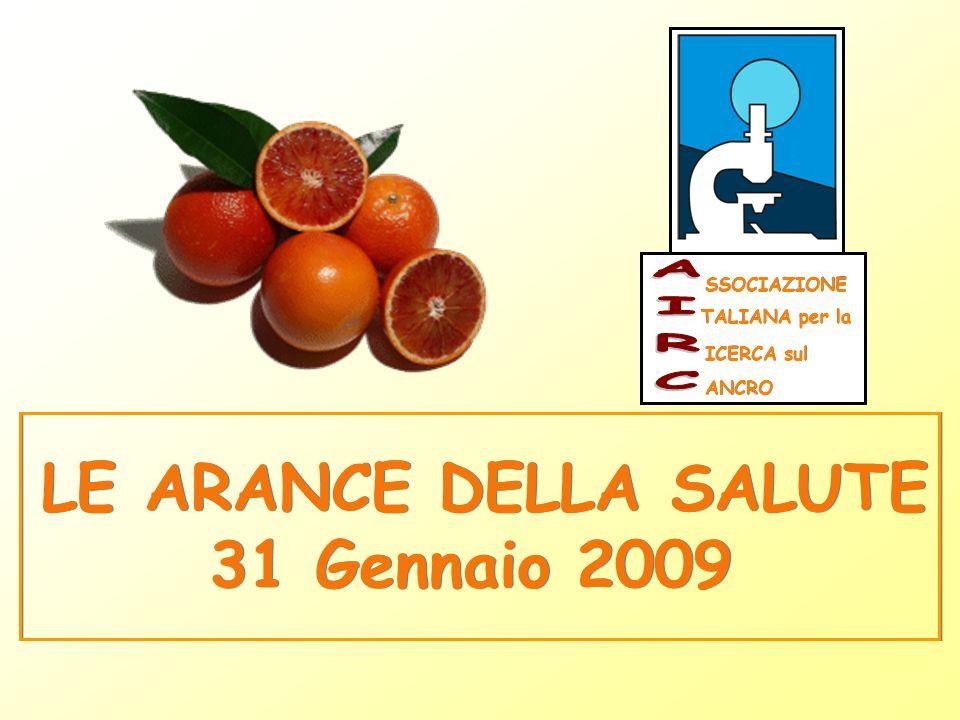 LE ARANCE DELLA SALUTE 31 Gennaio 2009 LE ARANCE DELLA SALUTE 31 Gennaio 2009 SSOCIAZIONE TALIANA per la ICERCA sul ANCRO