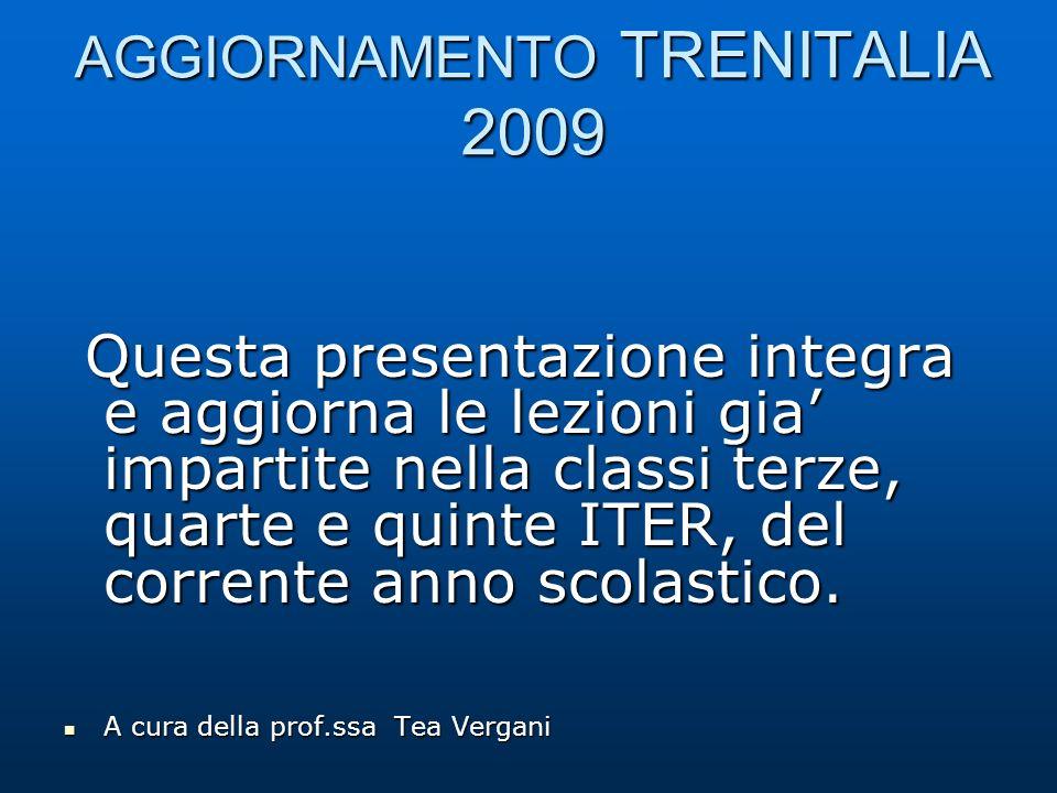 AGGIORNAMENTO TRENITALIA 2009 Questa presentazione integra e aggiorna le lezioni gia impartite nella classi terze, quarte e quinte ITER, del corrente anno scolastico.