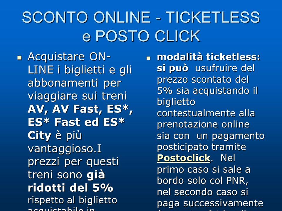SCONTO ONLINE - TICKETLESS e POSTO CLICK modalità ticketless: si può usufruire del prezzo scontato del 5% sia acquistando il biglietto contestualmente alla prenotazione online sia con un pagamento posticipato tramite Postoclick.