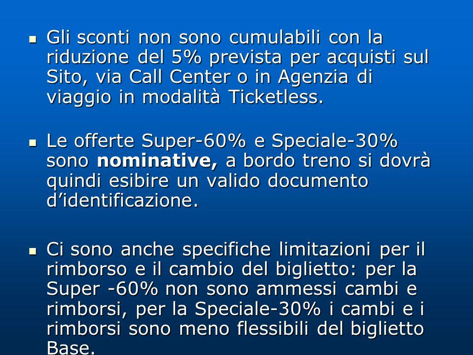 Gli sconti non sono cumulabili con la riduzione del 5% prevista per acquisti sul Sito, via Call Center o in Agenzia di viaggio in modalità Ticketless.