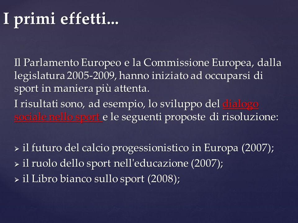 Il Parlamento Europeo e la Commissione Europea, dalla legislatura 2005-2009, hanno iniziato ad occuparsi di sport in maniera più attenta. I risultati
