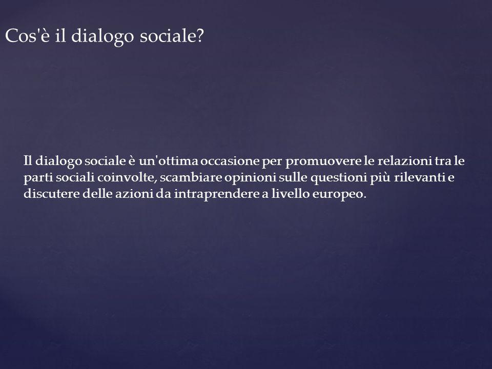 Il dialogo sociale è un'ottima occasione per promuovere le relazioni tra le parti sociali coinvolte, scambiare opinioni sulle questioni più rilevanti