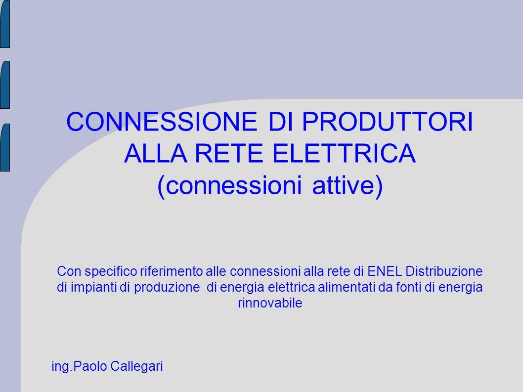 CONNESSIONE DI PRODUTTORI ALLA RETE ELETTRICA (connessioni attive) Con specifico riferimento alle connessioni alla rete di ENEL Distribuzione di impia