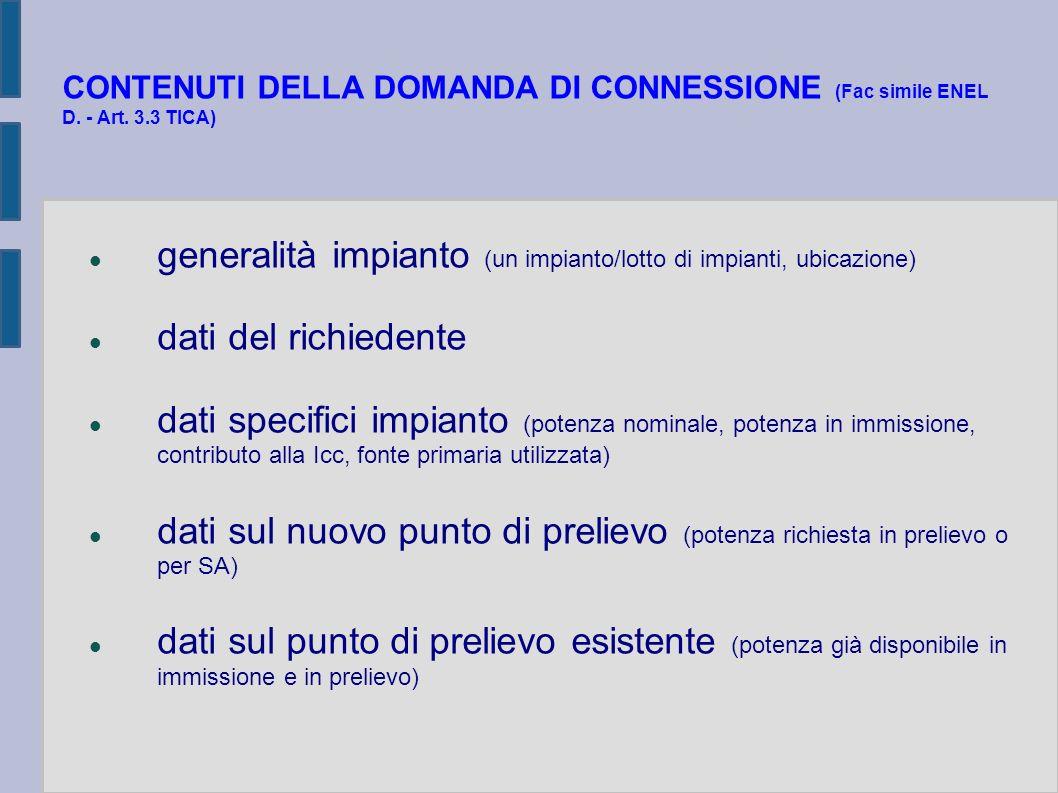 CONTENUTI DELLA DOMANDA DI CONNESSIONE (Fac simile ENEL D. - Art. 3.3 TICA) generalità impianto (un impianto/lotto di impianti, ubicazione) dati del r
