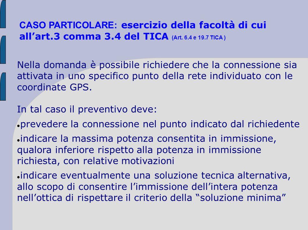 CASO PARTICOLARE: esercizio della facoltà di cui allart.3 comma 3.4 del TICA (Art. 6.4 e 19.7 TICA ) Nella domanda è possibile richiedere che la conne