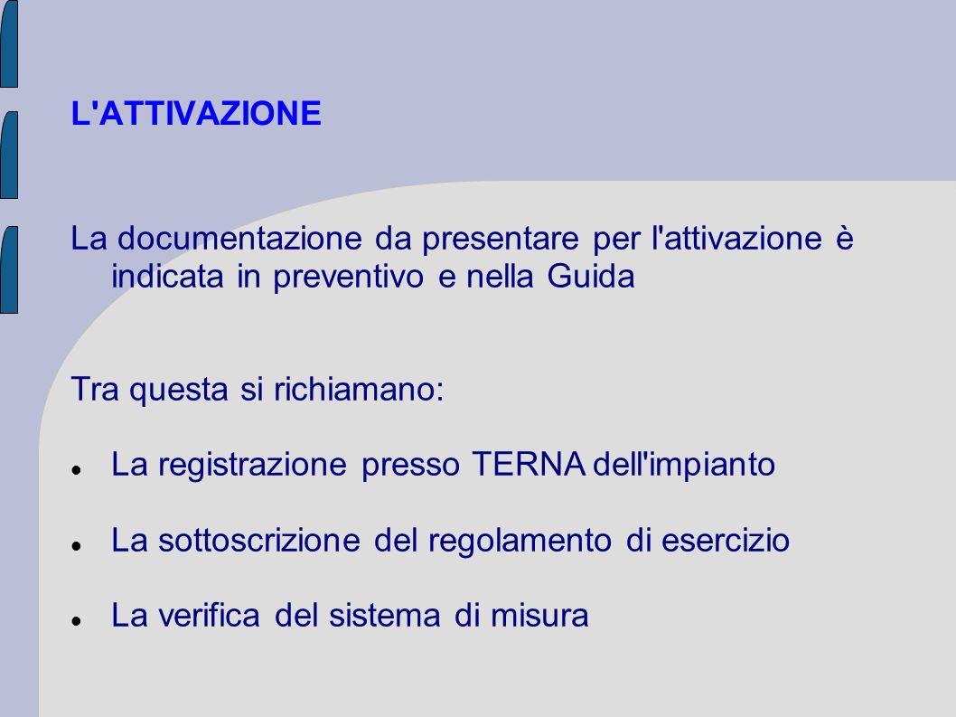 L'ATTIVAZIONE La documentazione da presentare per l'attivazione è indicata in preventivo e nella Guida Tra questa si richiamano: La registrazione pres