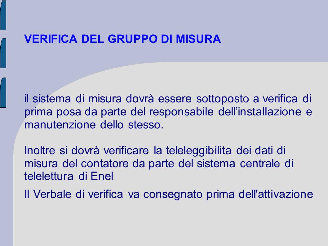 VERIFICA DEL GRUPPO DI MISURA il sistema di misura dovrà essere sottoposto a verifica di prima posa da parte del responsabile dellinstallazione e manu