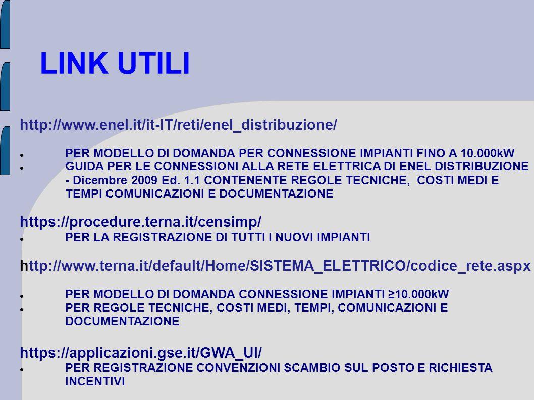 LINK UTILI http://www.enel.it/it-IT/reti/enel_distribuzione/ PER MODELLO DI DOMANDA PER CONNESSIONE IMPIANTI FINO A 10.000kW GUIDA PER LE CONNESSIONI