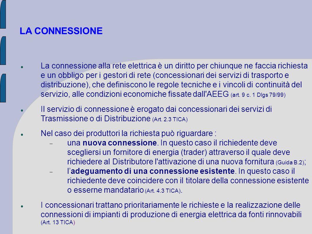 LA CONNESSIONE La connessione alla rete elettrica è un diritto per chiunque ne faccia richiesta e un obbligo per i gestori di rete (concessionari dei
