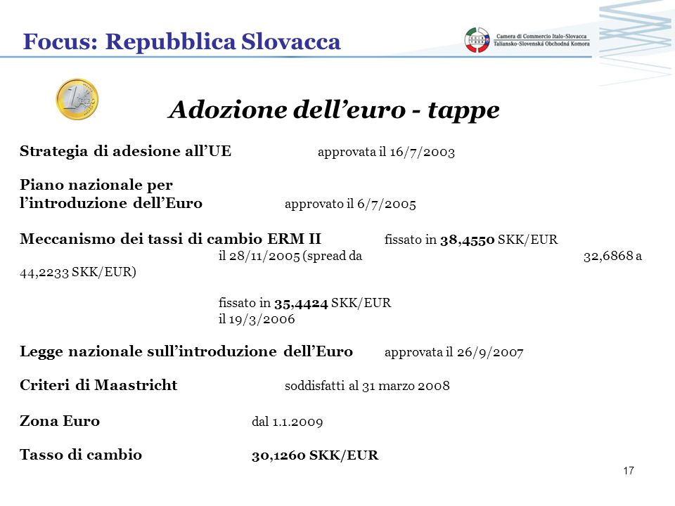 Focus: Repubblica Slovacca Adozione delleuro - tappe Strategia di adesione allUE approvata il 16/7/2003 Piano nazionale per lintroduzione dellEuro app