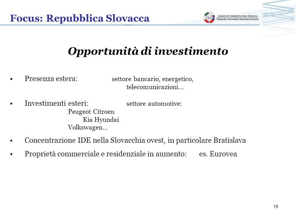 Focus: Repubblica Slovacca Opportunità di investimento Presenza estera: settore bancario, energetico, telecomunicazioni... Investimenti esteri: settor