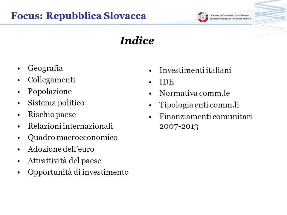 Focus: Repubblica Slovacca Sistema politico Repubblica parlamentare dal 1.1.1993 Parlamento monocamerale 150 deputati eletti ogni 4 anni Presidente della Repubblica eletto direttamente dal 1999 ogni 5 anni Governo dal 2010 coalizione di centro- destra Corte costituzionale 13